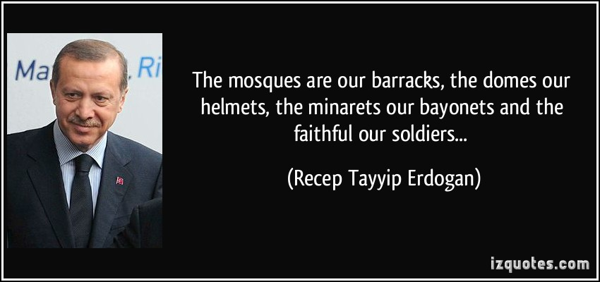 quote-the-mosques-are-our-barracks-the-domes-our-helmets-the-minarets-our-bayonets-and-the-faithful-our-recep-tayyip-erdogan-227625