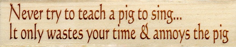 WSP-Never_try_to_teach_a_pig_to_sing-1314