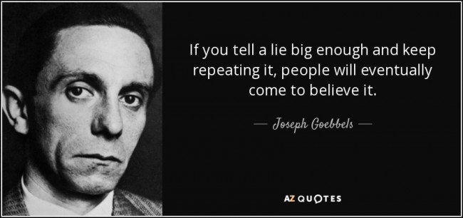 https://www.barenakedislam.com/wp-content/uploads/2016/01/quote-if-you-tell-a-lie-big-enough-and-keep-repeating-it-people-will-eventually-come-to-believe-joseph-goebbels-83-20-28-e1452410295892.jpg
