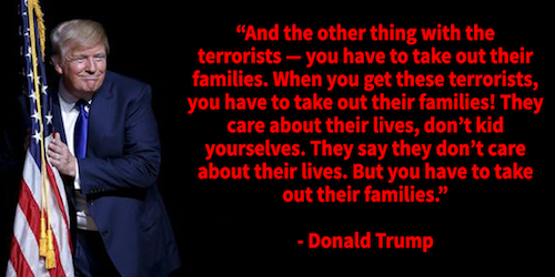 trump-worship-quote-kill-terrorist-families-civilians