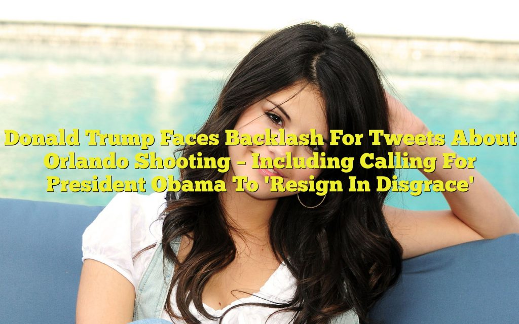 donald-trump-faces-backlash-for-tweets-about-orlando-shooting--including-calling-for-president-obama-to-resign-in-disgrace