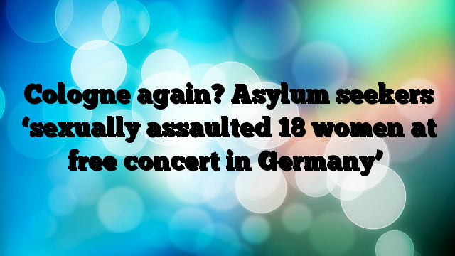 Cologne-again-Asylum-seekers-sexually-assaulted-18-women-at-free-concert-in-Germany
