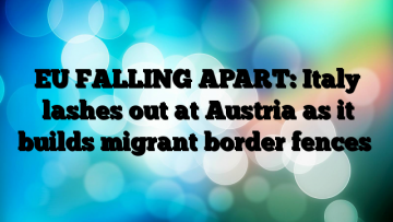 EU-FALLING-APART-Italy-lashes-out-at-Austria-as-it-builds-migrant-border-fences