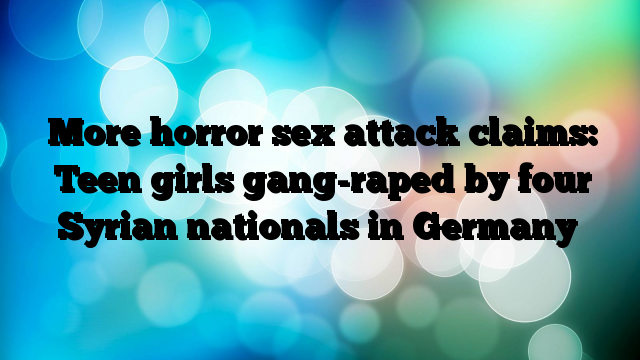More-horror-sex-attack-claims-Teen-girls-gangraped-by-four-Syrian-nationals-in-Germany
