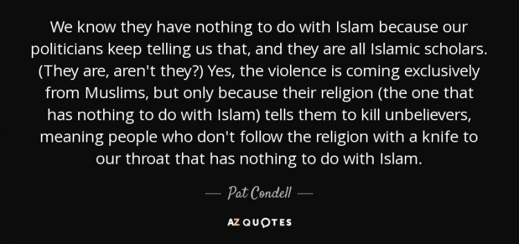 quote-we-know-they-have-nothing-to-do-with-islam-because-our-politicians-keep-telling-us-that-pat-condell-80-86-19-e1459041290775